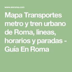 Mapa Transportes metro y tren urbano de Roma, lineas, horarios y paradas - Guía En Roma