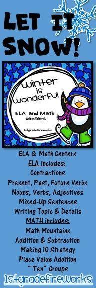 https://www.teacherspayteachers.com/Product/Winter-is-WONDERFUL-1680038 ELA & Math Centers for Grade 1-2 ELA includes:  Contractions Present, Past, Future Verbs Nouns, Verbs, Adjectives Mixed-Up Sentences Writing Topic & Details MATH includes: Math Mounta