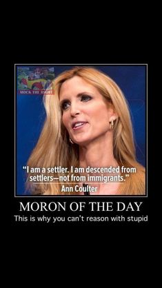 I prefer nails on a chalkboard to this idiot's petulant voice. Cant Fix Stupid, Stupid People, Stupid Things, Ann Coulter, Political Memes, Republican Party, Dumb And Dumber, Just In Case, I Laughed