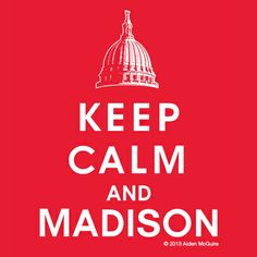 Keep Calm and #Madison. Iconic #design. Uniquely Madison. #Badgers #MadTown #Wisconsin #Capitol #KeepCalm