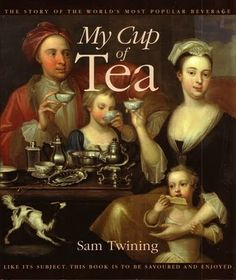 My Cup of Tea By Sam Twining  -- Any serious tea lover is acquainted with the name Twining, and Sam Twinings delightful book about tea is certainly one tea lovers would do well to seek out.