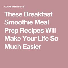 These Breakfast Smoothie Meal Prep Recipes Will Make Your Life So Much Easier