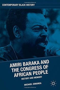 Amiri Baraka and the Congress of African People: History and Memory (Contemporary Black History) by Michael Simanga http://www.amazon.com/dp/0230112153/ref=cm_sw_r_pi_dp_D5dgvb0KKN3SC
