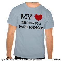 My Heart Belongs To A PARK RANGER Shirts