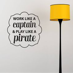 Our favourite saying 'Work Like a Captain & Play Like a Pirate' wall sticker decal is a great motivational quote to display on your wall.Choose from a vast range of fabulous colours You also have the choice of different finishes in matt or gloss. The matt vinyl finish will give the effect of a painted on image on your wall or chosen surface while the gloss vinyl finish will be sure to add a glamorous sheen to your wall with your chosen design. Please see image above to view our colour ...