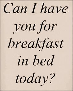 Breakfast Quotes funny breakfast quote with bed quote genius quotes Breakfast Quotes. Here is Breakfast Quotes for you. Breakfast Quotes so get your modernoats ready breakfast quotes why. Sex Quotes, Quotes For Him, Quotes To Live By, Love Quotes, Funny Quotes, Inspirational Quotes, Qoutes, In Bed Quotes, Tgif Quotes