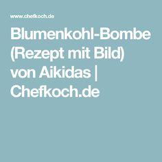 Blumenkohl-Bombe (Rezept mit Bild) von Aikidas   Chefkoch.de