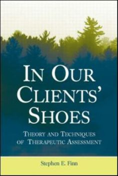 In Our Clients' Shoes: Theory and Techniques of Therapeutic Assessment by Stephen E. Finn