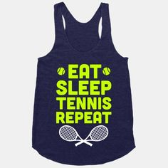 Eat Sleep Tennis Repeat #tennis #sports #ace #serve #smash #court