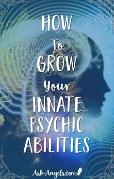How To Grow Your Innate Psychic Abilities