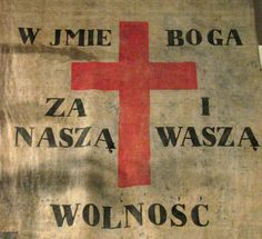 """""""In the name of God, for our freedom and yours"""". Cross with one of the unofficial mottos of Poland. It is commonly associated with the times when Polish soldiers, exiled from the partitioned Poland, fought in various independence movements all over the world. First seen during a patriotic demonstration to commemorate the Decembrists, held in Warsaw on January 25, 1831."""