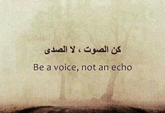 Be a voice, not an echo. Arabic Phrases, Arabic English Quotes, Arabic Love Quotes, Arabic Words, Islamic Quotes, Islamic Teachings, Words Quotes, Me Quotes, Sayings