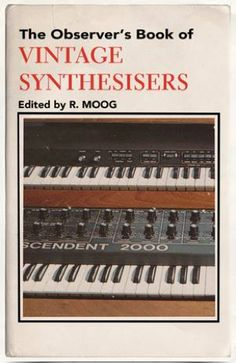 The Observer's Book Of Vintage Synthesizers (edited by R. Moog)