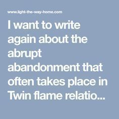 I want to write again about the abrupt abandonment that often takes place in Twin flame relationships; that moment when the one person you trusted with your li 1111 Twin Flames, Twin Flame Reunion, Twin Flame Quotes, Twin Flame Relationship, Twin Flame Love, Divine Timing, Libra Quotes, Twin Souls, Mind Body Spirit