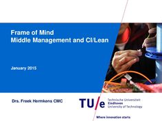 Frame of Mind Middle Management and Continuous Improvement by Freek Hermkens via slideshare