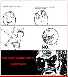 Leave Politics out! - Other - May 6, 2012 - Rage Comics - Ragestache
