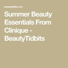 Summer Beauty Essentials From Clinique - BeautyTidbits