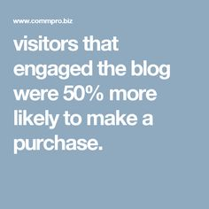 visitors that engaged the blog were 50% more likely to make a purchase. Blogging, Success, How To Make