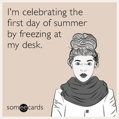 #Seasonal: I'm celebrating the first day of summer by freezing at my desk.