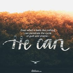 Even when it feels like nothing can penetrate the cycle of guilt and shame, He can. Thank you Lord.