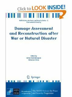 Damage Assessment and Reconstruction after War or Natural Disaster (NATO Science for Peace and Security Series C: Environmental Security) by Adnan Ibrahimbegovic. $159.00. Publication: May 15, 2009. Publisher: Springer; 2009 edition (May 15, 2009). Edition - 2009