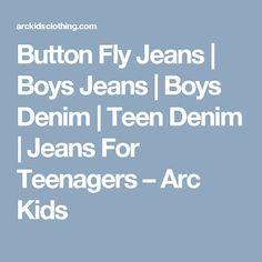 Button Fly Jeans | Boys Jeans | Boys Denim | Teen Denim | Jeans For Teenagers                      – Arc Kids My Jeans, Denim Pants, Button Fly Jeans, Teenagers, My Boys, Kids Fashion, Denim Jeans, Jeans Pants