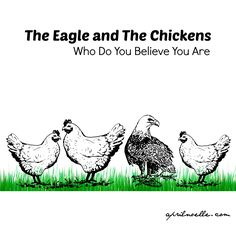 Who Do You Believe You Are: The Story of the Eagle and the Chickens