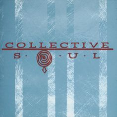 Collective Soul. This album features Gel, December and the World I Know. My first favorite Rock band.