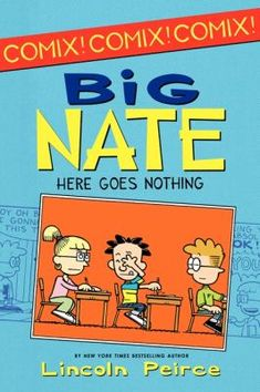 "Big Nate Here Goes Nothing (Book) : Peirce, Lincoln : ""Nate's not only the star of his own comic strip--he's the star goalie of his school soccer team! Will Nate defend his goal and save the day? Or will Jefferson Middle School win...again?""--P. [4] of cover."
