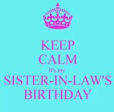 Keep Calm Its My Sister N Laws Birthday Brittanyreid I Love You