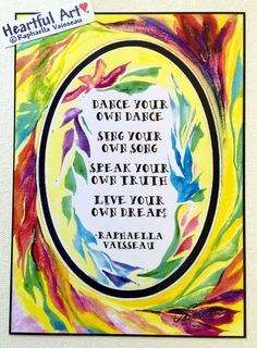 """Dance your own dance 5x7 poster - Heartful Art by Raphaella Vaisseau. 5x7 poster of Raphaella Vaisseau's dance quote and colorful art. Encouragement to believe in yourself and do your own thing. As Thoreau said, """"If I am not I, who will be?"""" We each have a part to play in the grand dance of life. We all have a story to tell and a song to sing. Every one of us has a unique perspective to share. This poster is a gift of inspiration, support, and encouragement for dancers, teens, parents..."""