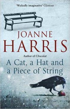 A Cat, A Hat & a piece of string - Joanne Harris