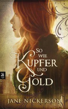 Jane Nickerson: So wie Kupfer und Gold. cbt Verlag (Gebundenes Buch, Belletristik)