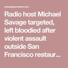 Radio host Michael Savage targeted, left bloodied after violent assault outside San Francisco restaurant | BizPac Review