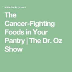 The Cancer-Fighting Foods in Your Pantry | The Dr. Oz Show