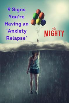 Signs of an 'Anxiety Relapse' | The Mighty #anxiety