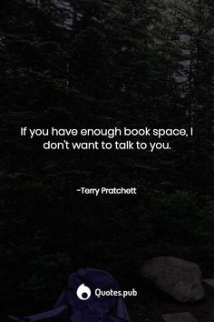If you have enough book space, I don't want to talk to you. Roald Dahl Quotes, Literary Quotes, Writing Quotes, This Is Us Quotes, Me Quotes, Terry Pratchett Quote, Neruda Quotes, The Ultimate Quotes, Enough Book