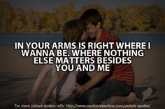 There's nowhere else on Earth I'd rather be more than wrapped up in your strong and loving arms <3