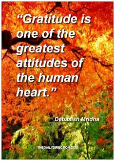 Gratitude is one of the greatest attitudes of the human heart.
