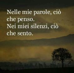 ~In my words, what I think. In my silence, what I think~ Italian Phrases, Italian Quotes, More Than Words, Some Words, Favorite Quotes, Best Quotes, Italian Life, My Silence, Feelings Words