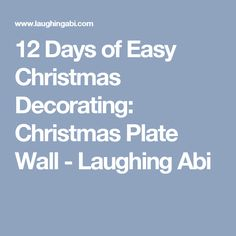 12 Days of Easy Christmas Decorating: Christmas Plate Wall - Laughing Abi
