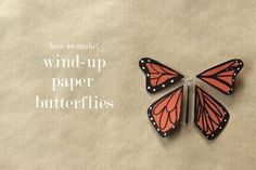 Pretty darn cute! Make your own wind-up paper butterfly. Put it inside a greeting card and it flies up when the recipient opens it! full tutorial