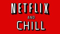 How 'Netflix and chill' became internet slang for having sex   Fusion