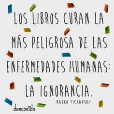 The books are the cure of the most dangerous human illness: Ignorance. Reading Club, Love Reading, Reading Practice, I Love Books, Books To Read, Book Quotes, Me Quotes, Words Worth, Spanish Quotes