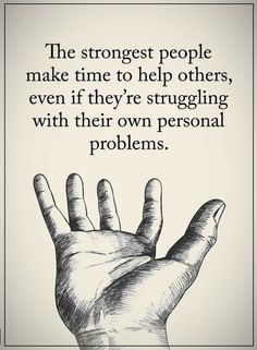 Quotes The strongest people make time to help others, even if they're struggling with their own personal problems.