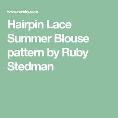 Hairpin Lace Summer Blouse pattern by Ruby Stedman Hairpin Lace, Summer Blouses, Hair Pins, Pattern, Summer Sweaters, Bobby Pins, Patterns, Hair Clips, Model