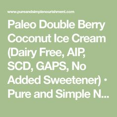 Paleo Double Berry Coconut Ice Cream (Dairy Free, AIP, SCD, GAPS, No Added Sweetener) • Pure and Simple Nourishment Ibs Fodmap, Specific Carbohydrate Diet, Coconut Ice Cream, Happy Memorial Day, Special Recipes, Whole 30 Recipes, Long Weekend, Dairy Free, Berries