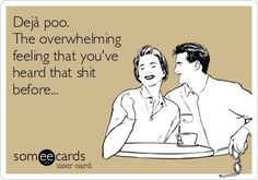 Search results for 'Dejà Poo' Ecards from Free and Funny cards and hilarious Posts Mantra, Belly Laughs, I Love To Laugh, E Cards, Funny Cards, Van Cleef Arpels, I Laughed, Funny Jokes, Someecards Funny