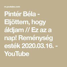 Pintér Béla - Eljöttem, hogy áldjam (Eljött hozzám) // Ez az a nap! Math Equations, Youtube, Youtubers, Youtube Movies