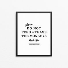 "Funny sign for playroom / kids room with the text ""Please do not feed or tease the monkeys thank you / the management"". Typography artwork in black and white. #creocrux"